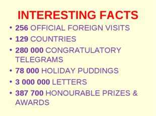 INTERESTING FACTS 256 OFFICIAL FOREIGN VISITS 129 COUNTRIES 280 000 CONGRATUL