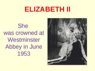 ELIZABETH II She was crowned at Westminster Abbey in June 1953