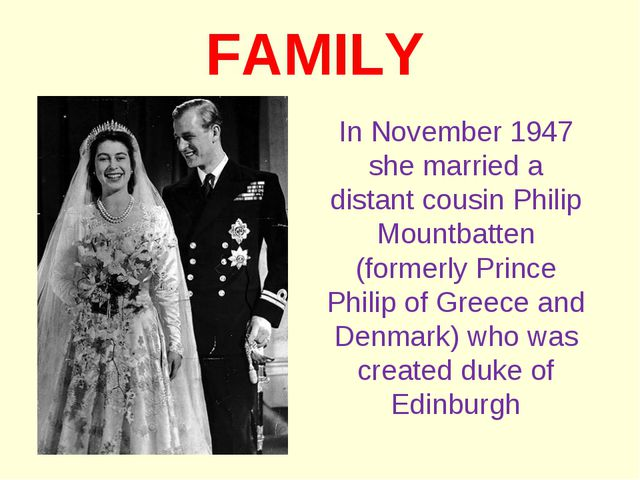 FAMILY In November 1947 she married a distant cousin Philip Mountbatten (form...