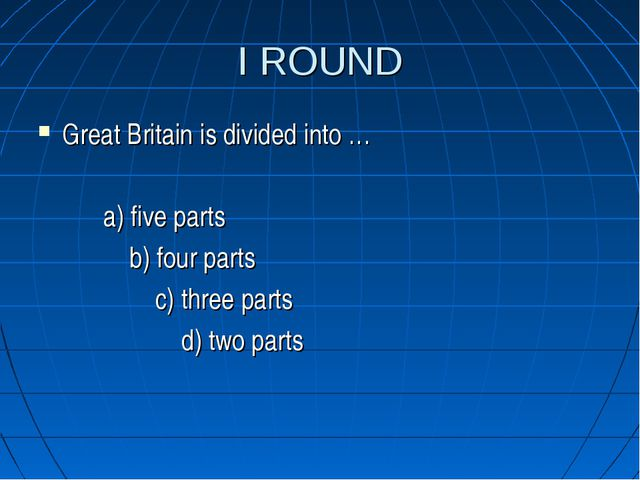 I ROUND Great Britain is divided into … a) five parts b) four parts c) three...