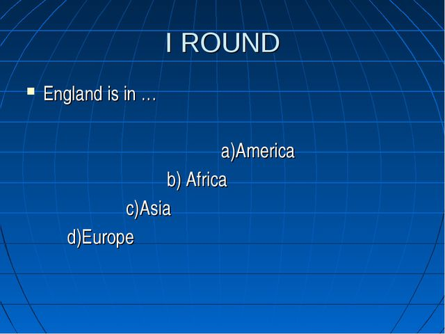 I ROUND England is in … a)America b) Africa c)Asia d)Europe