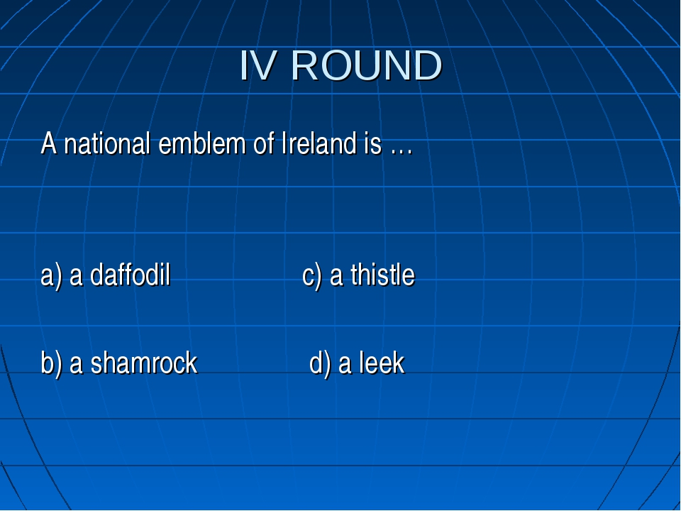 IV ROUND A national emblem of Ireland is … a) a daffodil c) a thistle b) a sh...
