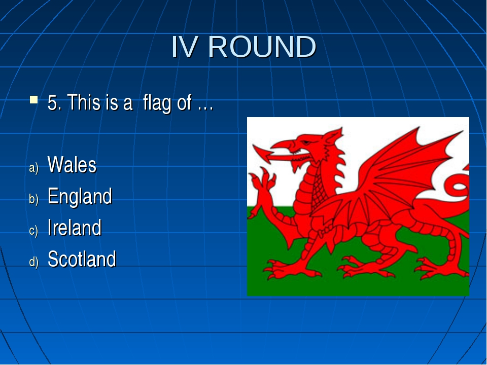 IV ROUND 5. This is a flag of … Wales England Ireland Scotland