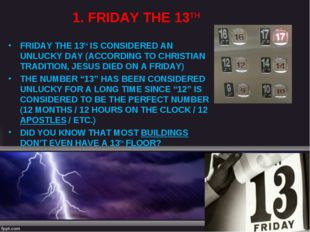 1. FRIDAY THE 13TH FRIDAY THE 13TH IS CONSIDERED AN UNLUCKY DAY (ACCORDING TO
