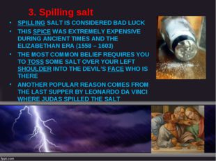3. Spilling salt SPILLING SALT IS CONSIDERED BAD LUCK THIS SPICE WAS EXTREMEL