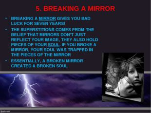 5. BREAKING A MIRROR BREAKING A MIRROR GIVES YOU BAD LUCK FOR SEVEN YEARS! TH