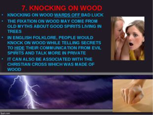 7. KNOCKING ON WOOD KNOCKING ON WOOD WARDS OFF BAD LUCK THE FIXATION ON WOOD