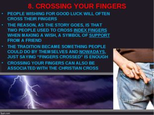 8. CROSSING YOUR FINGERS PEOPLE WISHING FOR GOOD LUCK WILL OFTEN CROSS THEIR