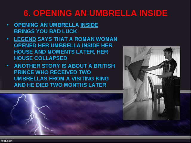 6. OPENING AN UMBRELLA INSIDE OPENING AN UMBRELLA INSIDE BRINGS YOU BAD LUCK...