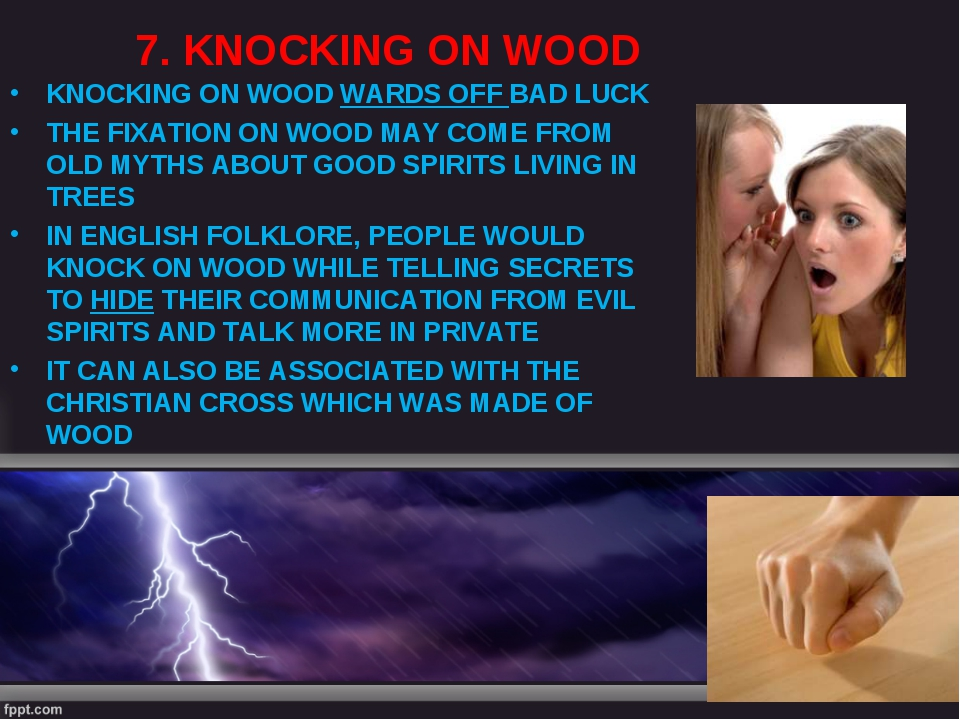 7. KNOCKING ON WOOD KNOCKING ON WOOD WARDS OFF BAD LUCK THE FIXATION ON WOOD...