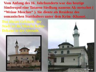 Vom Anfang des 16. Jahrhunderts war das heutige Simferopol eine Tataren-Sied