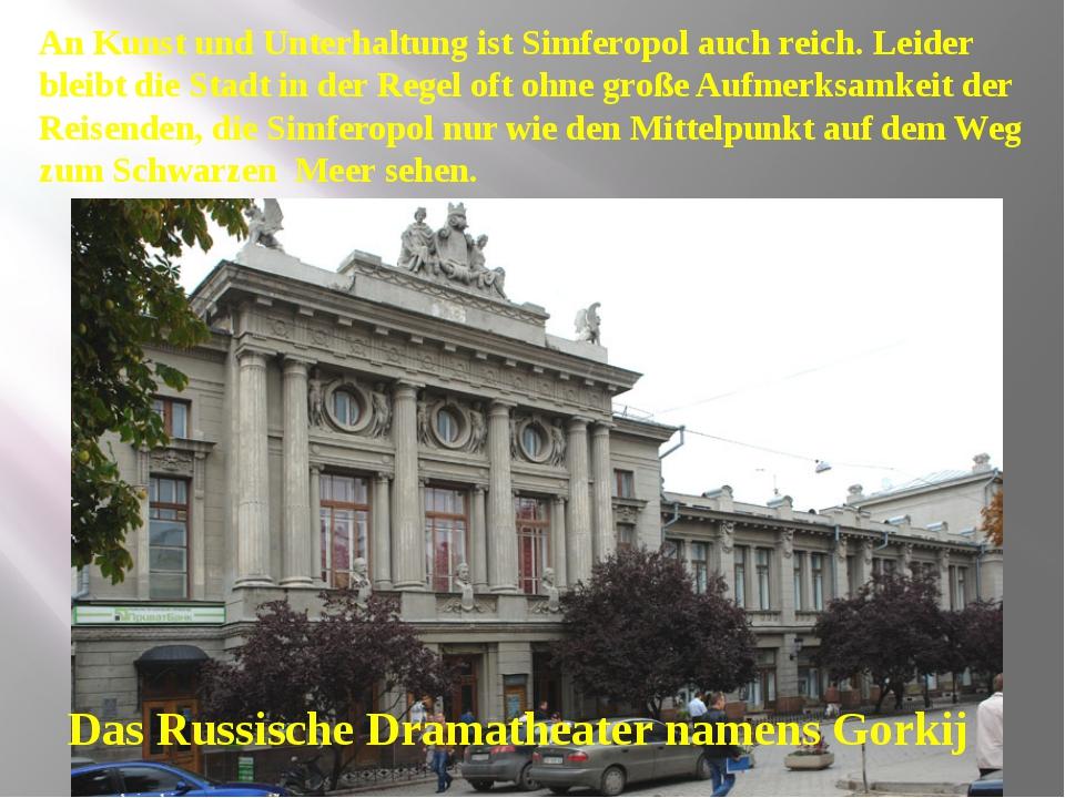 An Kunst und Unterhaltung ist Simferopol auch reich. Leider bleibt die Stadt...