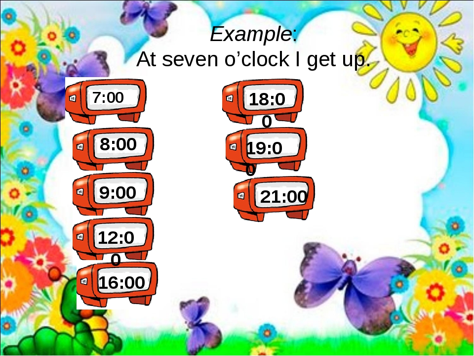 7:00 Example: At seven o'clock I get up. 8:00 9:00 12:00 16:00 18:00 19:00 2...
