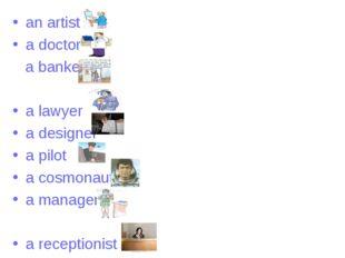 an artist a doctor a banker a lawyer a designer a pilot a cosmonaut a manage