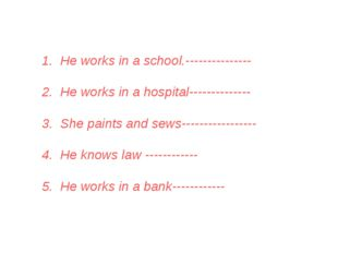 1. He works in a school.--------------- 2. He works in a hospital-----------