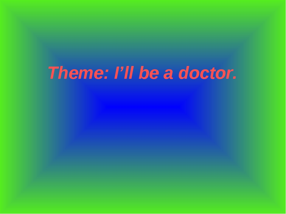 Theme: I'll be a doctor.