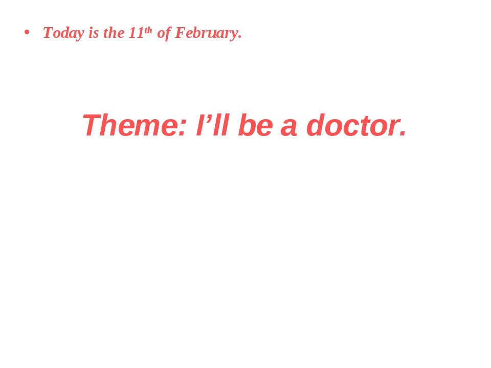 Theme: I'll be a doctor. Today is the 11th of February.