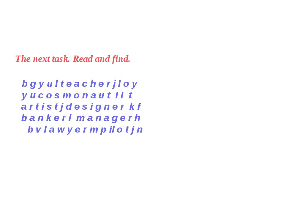 The next task. Read and find. b g y u I t e a c h e r j I o y y u c o s m o n...