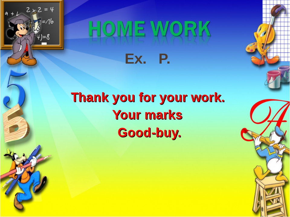 Ex. P. Thank you for your work. Your marks Good-buy.