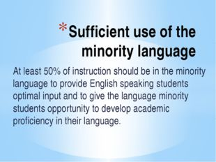 Sufficient use of the minority language At least 50% of instruction should b