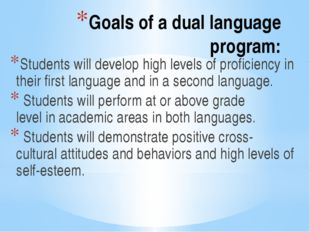 Goals of a dual language program: Students will develop high levels of profic