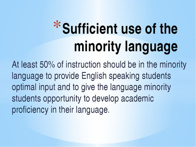 Sufficient use of the minority language At least 50% of instruction should b...