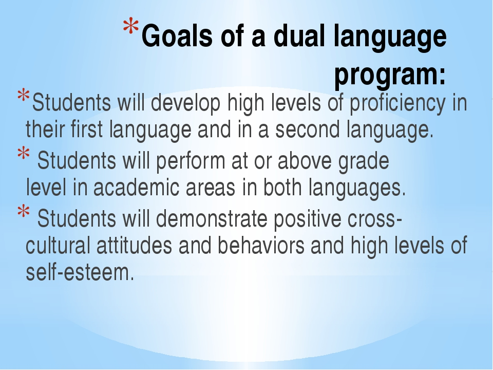 Goals of a dual language program: Students will develop high levels of profic...