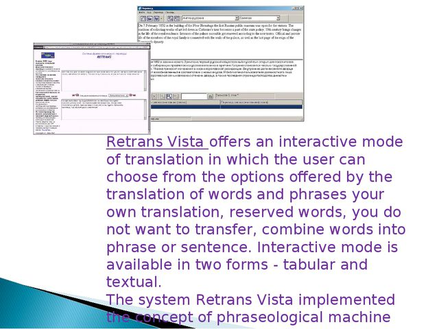 Retrans Vista offers an interactive mode of translation in which the user can...