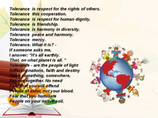 Tolerance is respect for the rights of others. Tolerance this cooperation. T