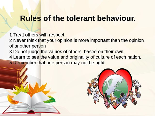 Rules of the tolerant behaviour. 1 Treat others with respect. 2 Never think...
