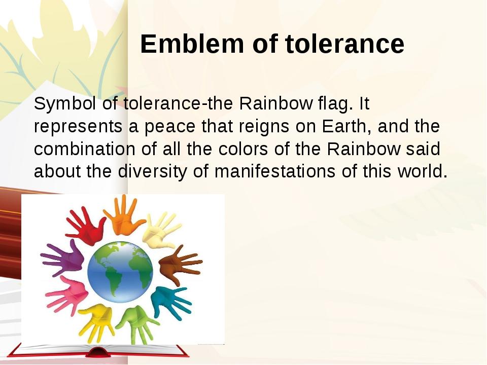 Emblem of tolerance Symbol of tolerance-the Rainbow flag. It represents a pe...