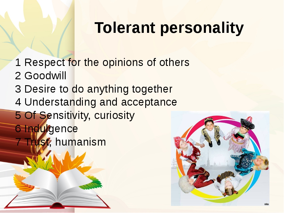 Tolerant personality 1 Respect for the opinions of others 2 Goodwill 3 Desir...
