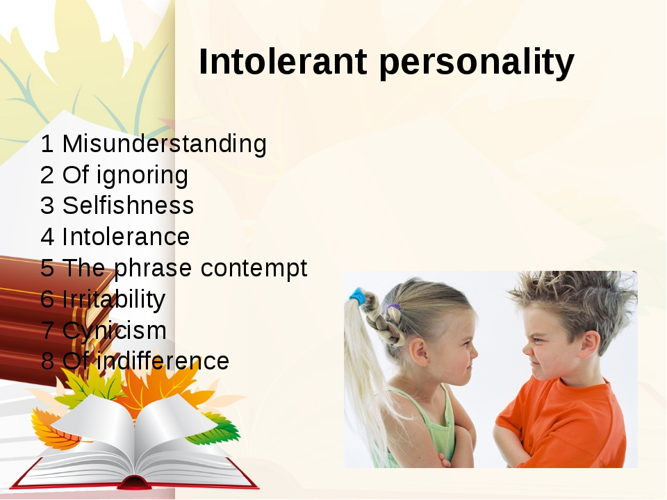 Intolerant personality 1 Misunderstanding 2 Of ignoring 3 Selfishness 4 Into...
