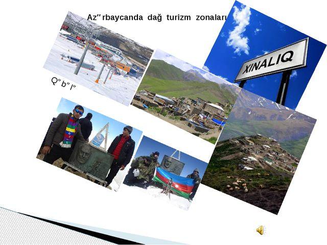 Azərbaycanda dağ turizm zonaları Qəbələ