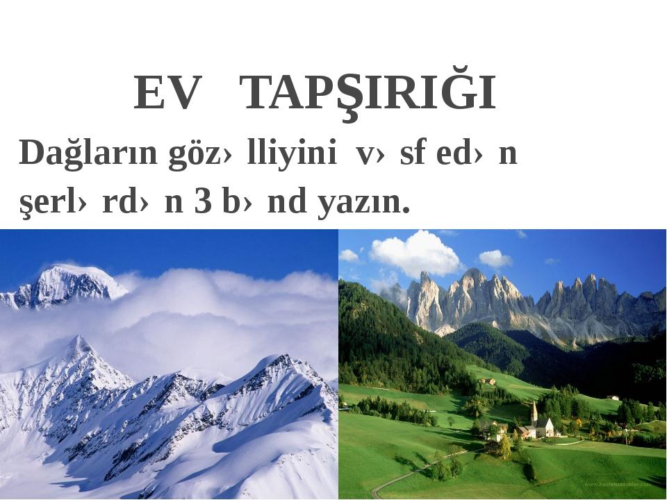 EV TAPşIRIĞI Dağların gözəlliyini vəsf edən şerlərdən 3 bənd yazın.