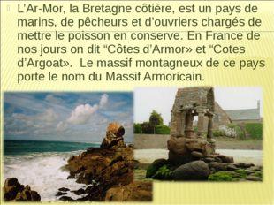 L'Ar-Mor, la Bretagne côtière, est un pays de marins, de pêcheurs et d'ouvrie