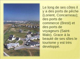 Le long de ses côtes il y a des ports de pêche (Lorient, Concarneau); des por