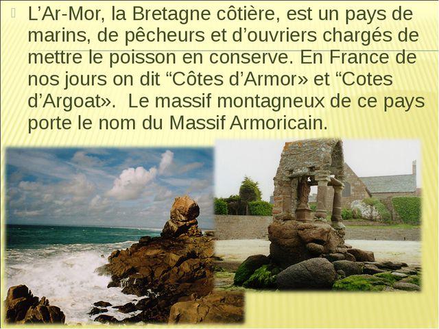 L'Ar-Mor, la Bretagne côtière, est un pays de marins, de pêcheurs et d'ouvrie...