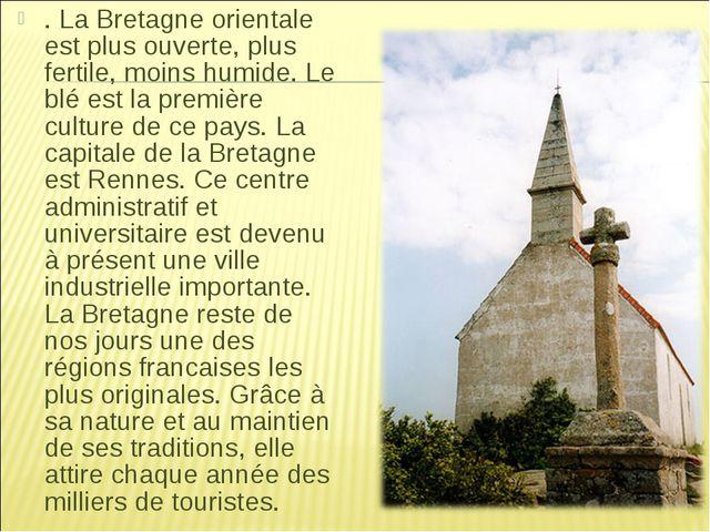 . La Bretagne orientale est plus ouverte, plus fertile, moins humide. Le blé...