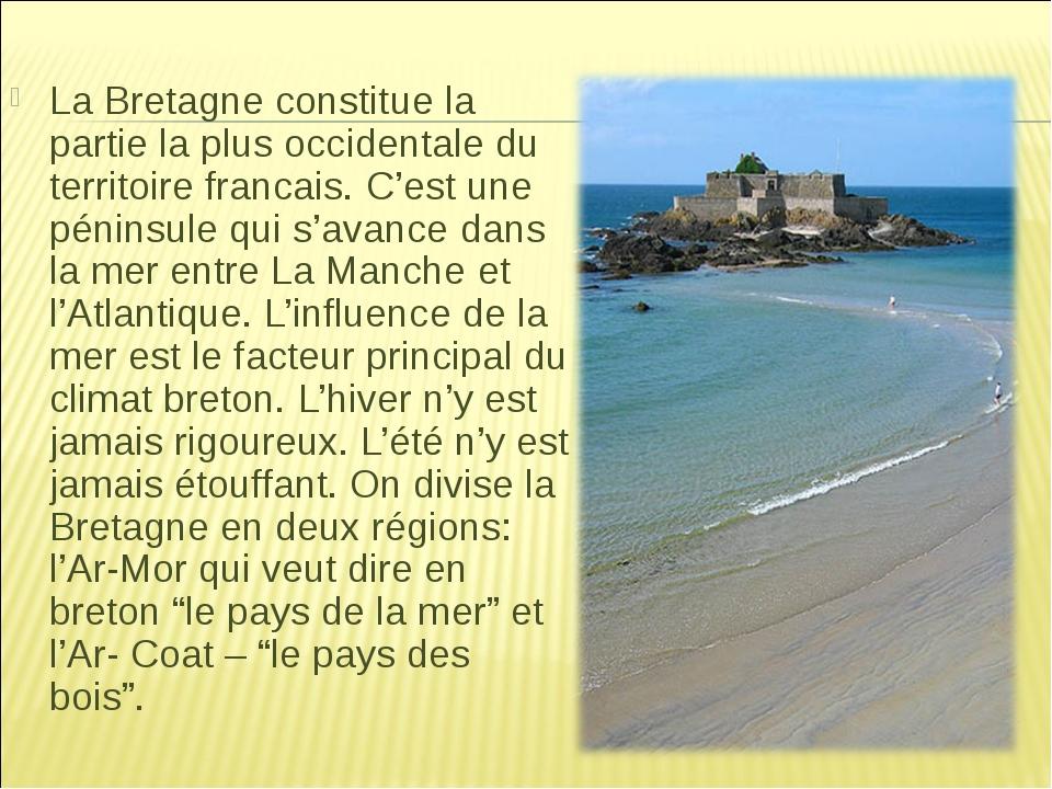 La Bretagne constitue la partie la plus occidentale du territoire francais. C...
