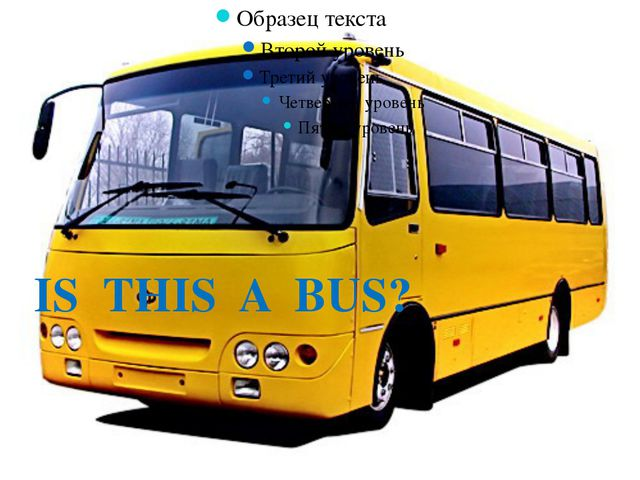 IS THIS A BUS?