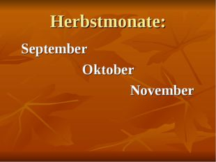 Herbstmonate: 	September Oktober 						November