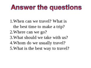 When can we travel? What is the best time to make a trip? Where can we go? Wh