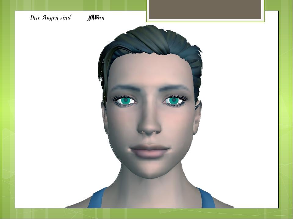 Ihre Augen sind blau braun grün