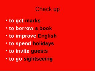 Check up to get marks to borrow a book to improve English to spend holidays t