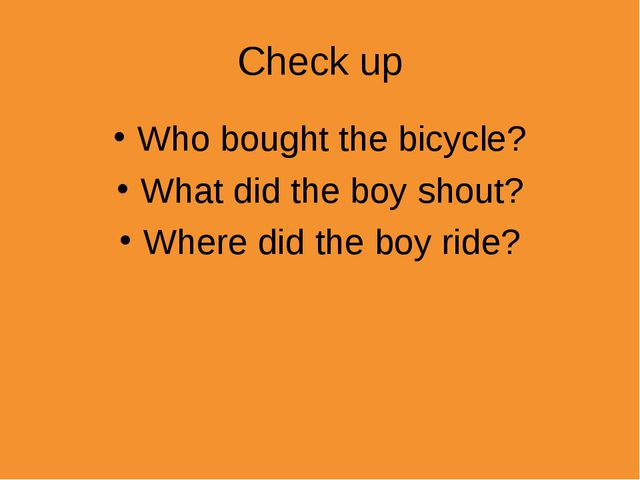 Check up Who bought the bicycle? What did the boy shout? Where did the boy ri...