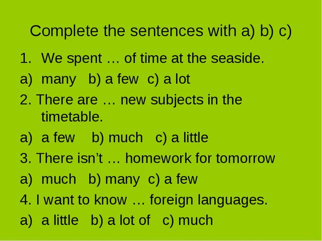 Complete the sentences with a) b) c) We spent … of time at the seaside. many...