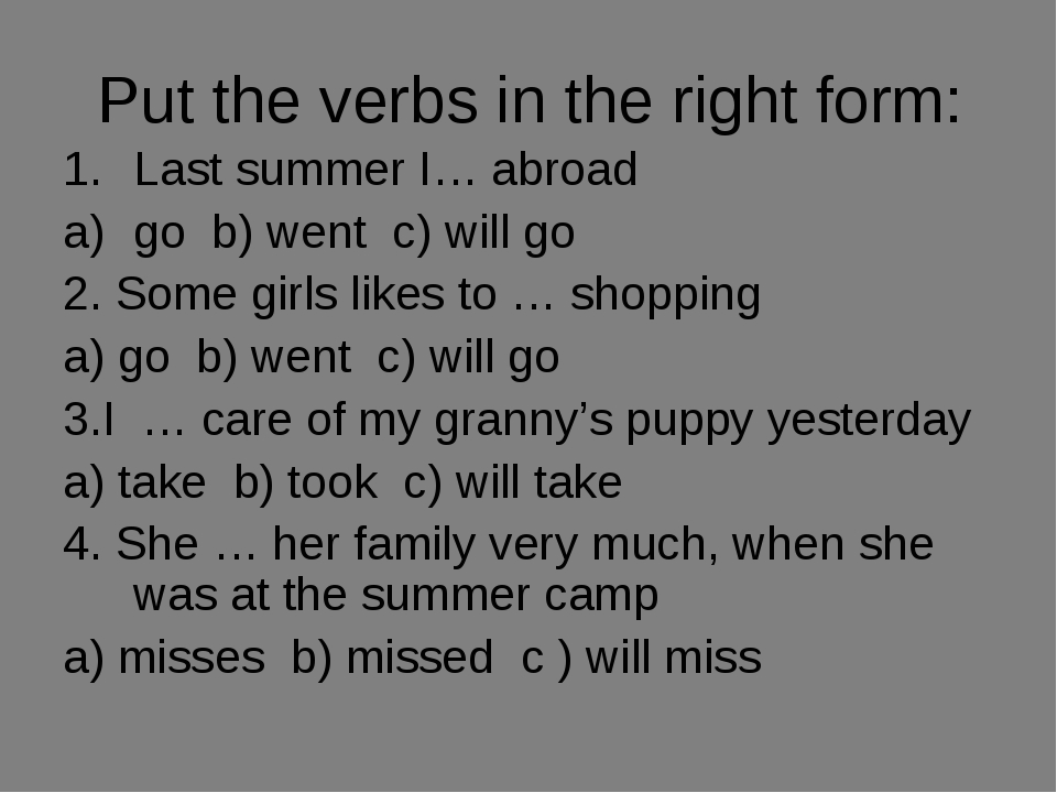 Put the verbs in the right form: Last summer I… abroad go b) went c) will go...