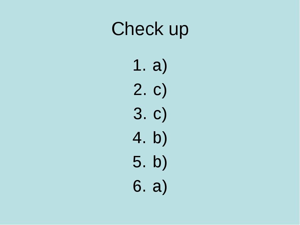Check up a) c) c) b) b) a)