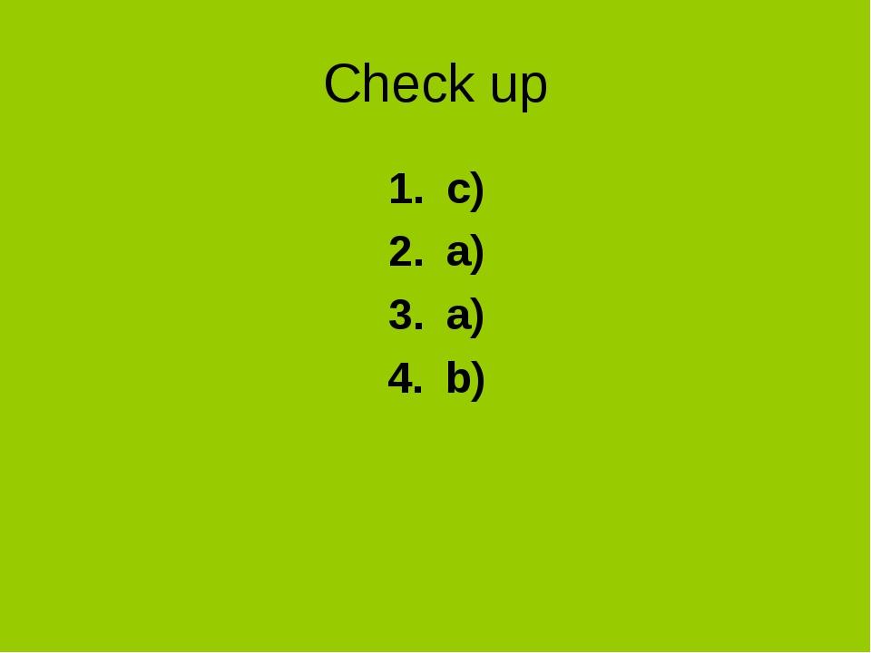 Check up c) a) a) b)